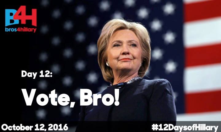 On the 12th Day of Hillary: VOTE, BRO!