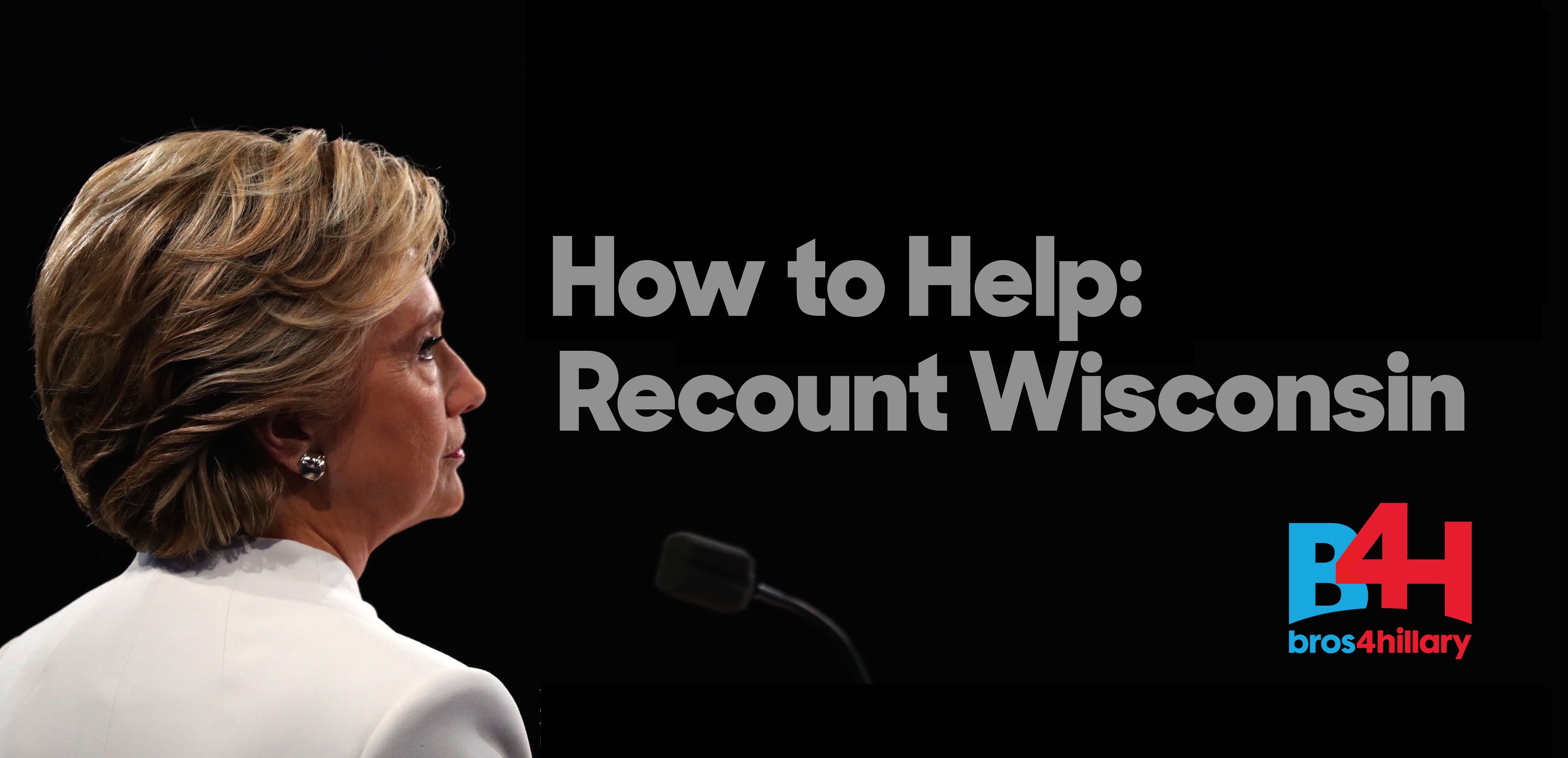 How to Help Wisconsin: Call WI County Clerks. Demand a HAND Recount. Volunteer With Hillary